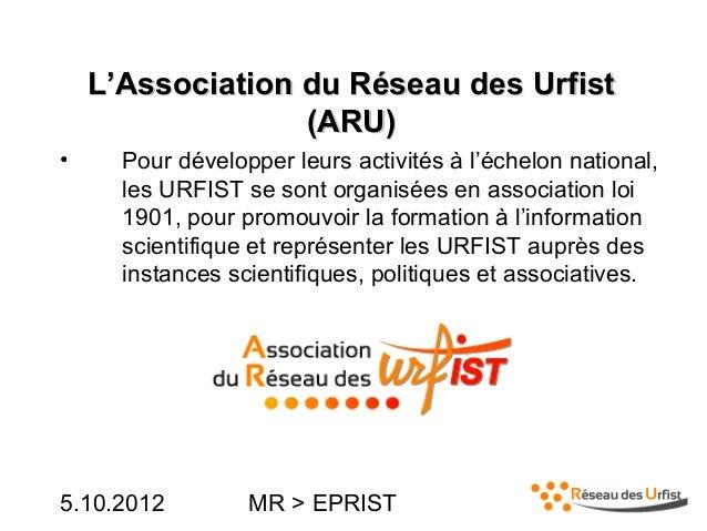 5.10.2012 MR > EPRISTL'Association du Réseau des UrfistL'Association du Réseau des Urfist(ARU)(ARU)• Pour développer leurs...
