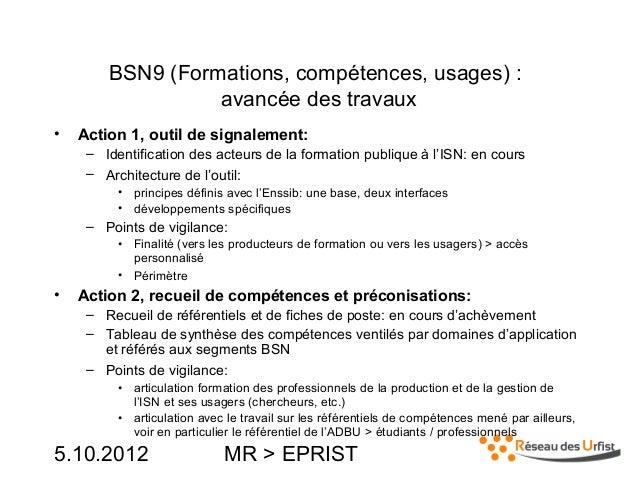 5.10.2012 MR > EPRISTBSN9 (Formations, compétences, usages) :avancée des travaux• Action 1, outil de signalement:– Identif...