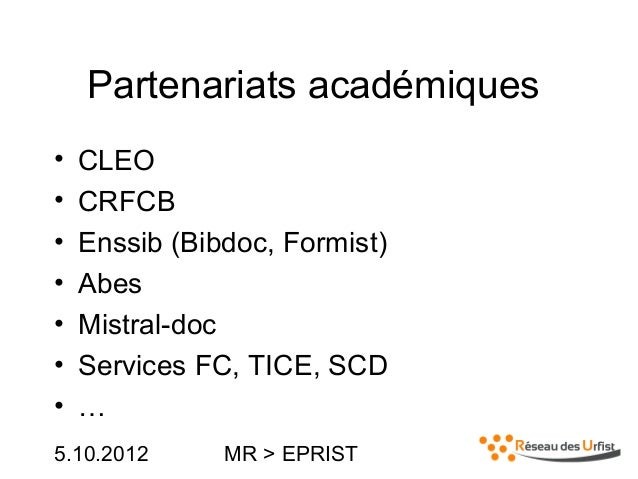 5.10.2012 MR > EPRISTPartenariats académiques• CLEO• CRFCB• Enssib (Bibdoc, Formist)• Abes• Mistral-doc• Services FC, TICE...