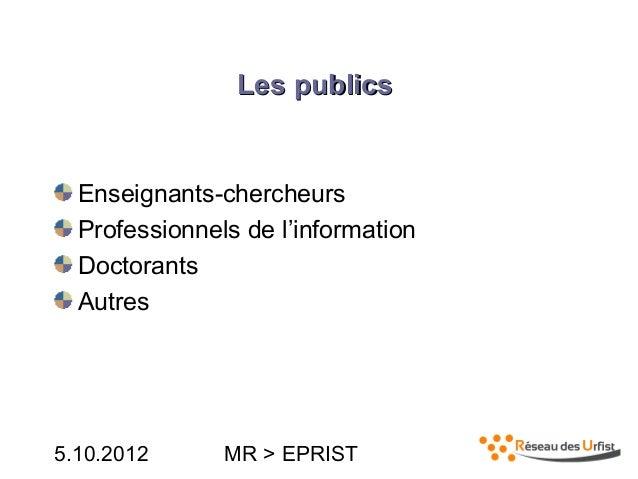 5.10.2012 MR > EPRISTLes publicsLes publicsEnseignants-chercheursProfessionnels de l'informationDoctorantsAutres