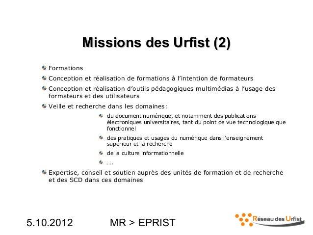 5.10.2012 MR > EPRISTMissions des Urfist (2)Missions des Urfist (2)FormationsConception et réalisation de formations à l'i...