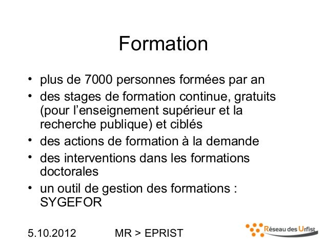 5.10.2012 MR > EPRISTFormation• plus de 7000 personnes formées par an• des stages de formation continue, gratuits(pour l'e...