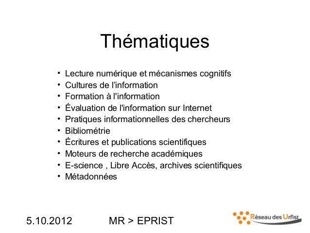 5.10.2012 MR > EPRISTThématiques• Lecture numérique et mécanismes cognitifs• Cultures de l'information• Formation à linfor...