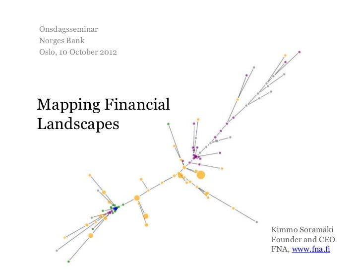 OnsdagsseminarNorges BankOslo, 10 October 2012Mapping FinancialLandscapes                        Kimmo Soramäki           ...