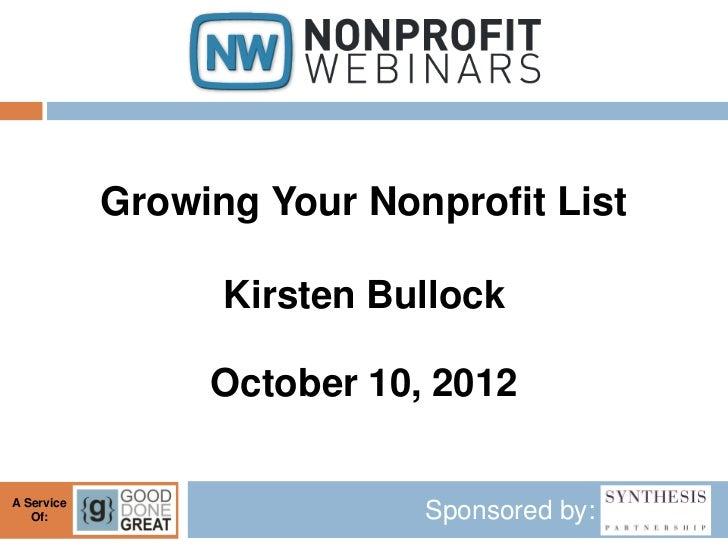 Growing Your Nonprofit List                  Kirsten Bullock                 October 10, 2012A Service   Of:              ...