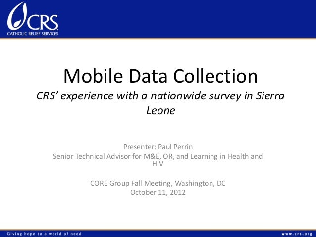 Mobile Data CollectionCRS' experience with a nationwide survey in Sierra                      Leone                       ...