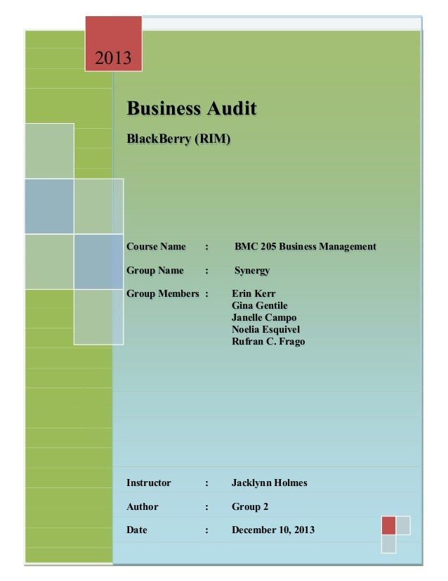 2013  Business Audit BlackBerry (RIM)  Course Name  :  BMC 205 Business Management  Group Name  :  Synergy  Group Members ...