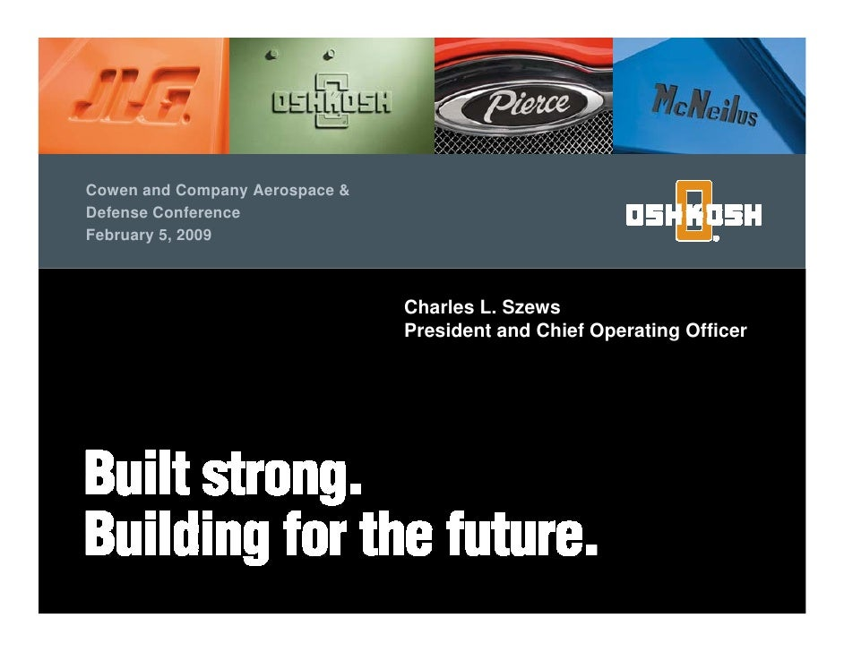 Cowen and Company Aerospace & Defense Conference February 5, 2009                                    Charles L. Szews     ...
