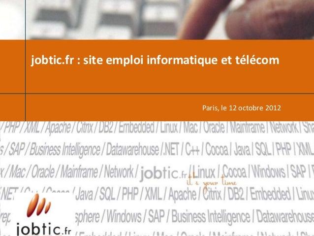 jobtic.fr : site emploi informatique et télécom                                Paris, le 12 octobre 2012