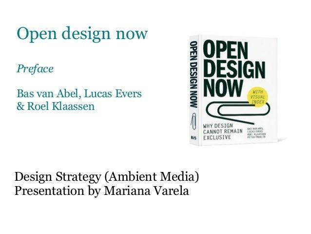 Open design nowPrefaceBas van Abel, Lucas Evers& Roel KlaassenDesign Strategy (Ambient Media)Presentation by Mariana Varela