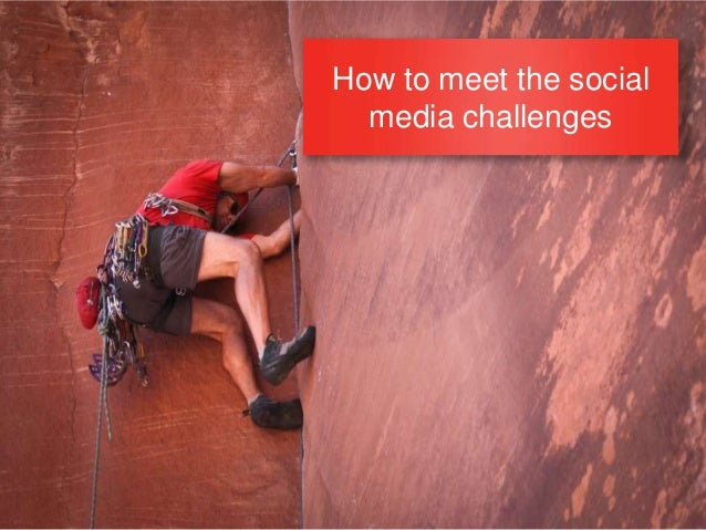 How to meet the social  media challenges