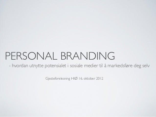 PERSONAL BRANDING- hvordan utnytte potensialet i sosiale medier til å markedsføre deg selv                  Gjesteforelesn...