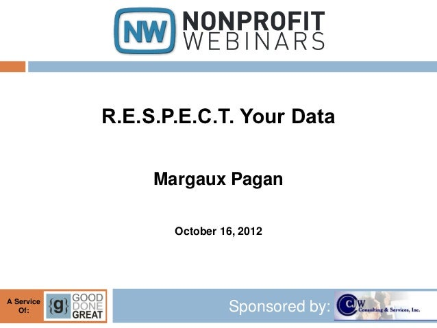R.E.S.P.E.C.T. Your Data                 Margaux Pagan                   October 16, 2012A Service   Of:                  ...