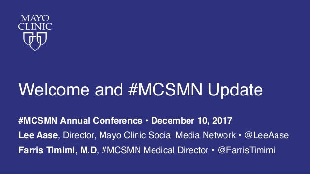 Welcome and #MCSMN Update #MCSMN Annual Conference • December 10, 2017 Lee Aase, Director, Mayo Clinic Social Media Networ...