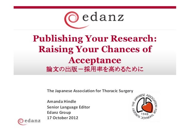 Publishing Your Research: Raising Your Chances of       Acceptance  論文の出版-採用率を高めるために  The Japanese Association for Thoraci...