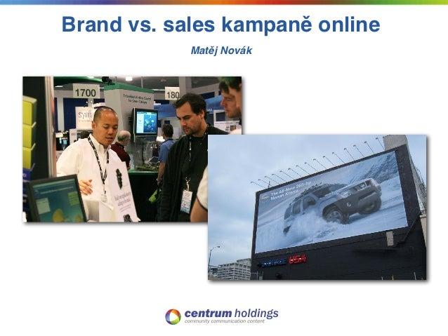Brand vs. sales kampaně online            Matěj Novák