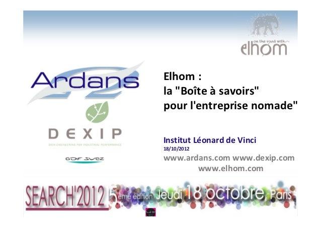 """Elhom :la """"Boîte à savoirs""""pour lentreprise nomade""""Institut Léonard de Vinci18/10/2012www.ardans.com www.dexip.com       w..."""