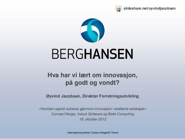 slideshare.net/oyvindjacobsen     Hva har vi lært om innovasjon,          på godt og vondt?    Øyvind Jacobsen, Direktør F...