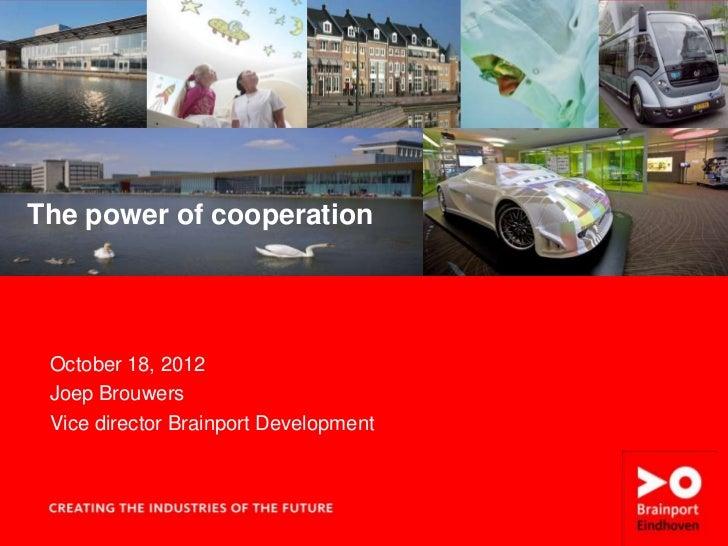 1   The Power of cooperation          © Brainport Development, 2011The power of cooperation October 18, 2012 Joep Brouwers...