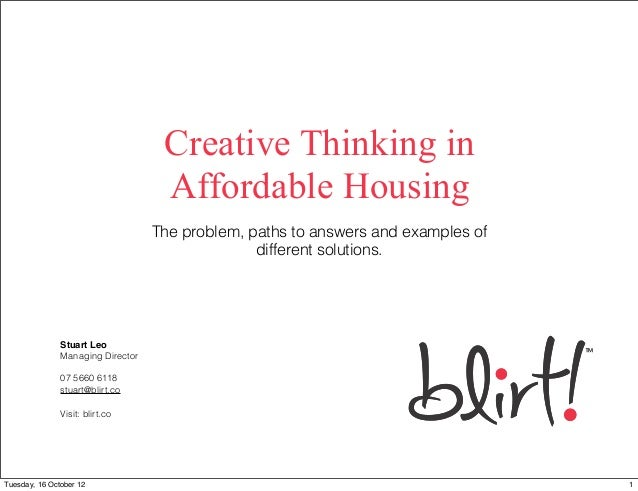 Creative Thinking in                                    Affordable Housing                                   The problem, ...