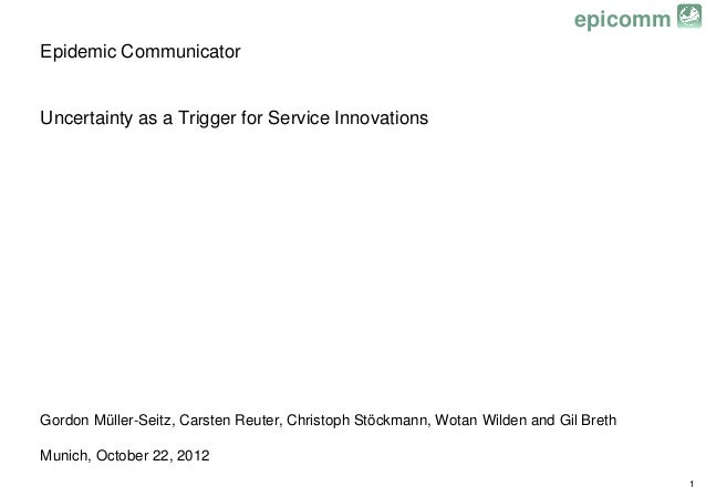 epicommEpidemic CommunicatorUncertainty as a Trigger for Service InnovationsGordon Müller-Seitz, Carsten Reuter, Christoph...