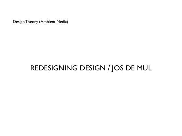 Design Theory (Ambient Media)         REDESIGNING DESIGN / JOS DE MUL