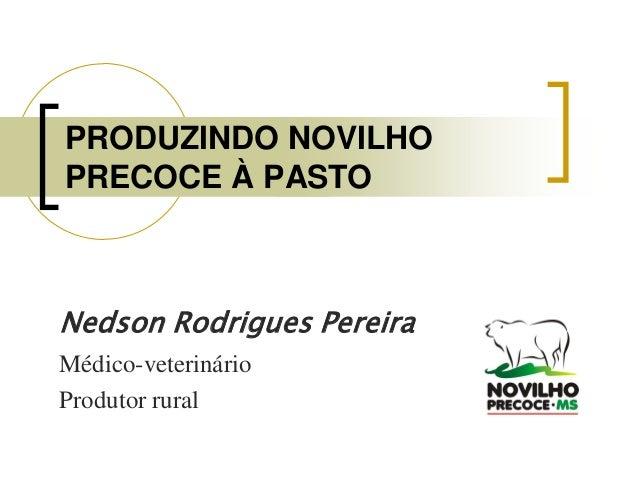 PRODUZINDO NOVILHOPRECOCE À PASTONedson Rodrigues PereiraMédico-veterinárioProdutor rural