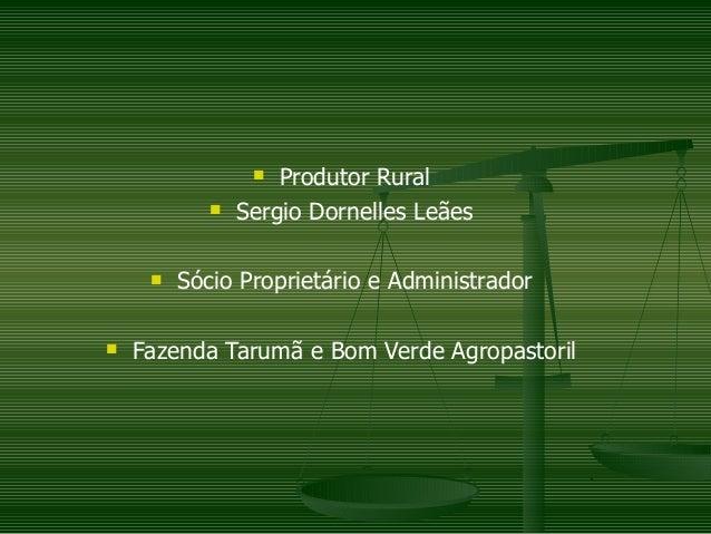 n  Produtor Rural            n   Sergio Dornelles Leães     n   Sócio Proprietário e Administradorn   Fazenda Tarumã e Bom...
