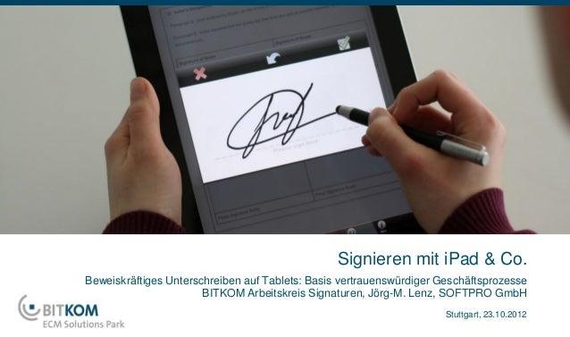 Signieren mit iPad & Co.Beweiskräftiges Unterschreiben auf Tablets: Basis vertrauenswürdiger Geschäftsprozesse            ...
