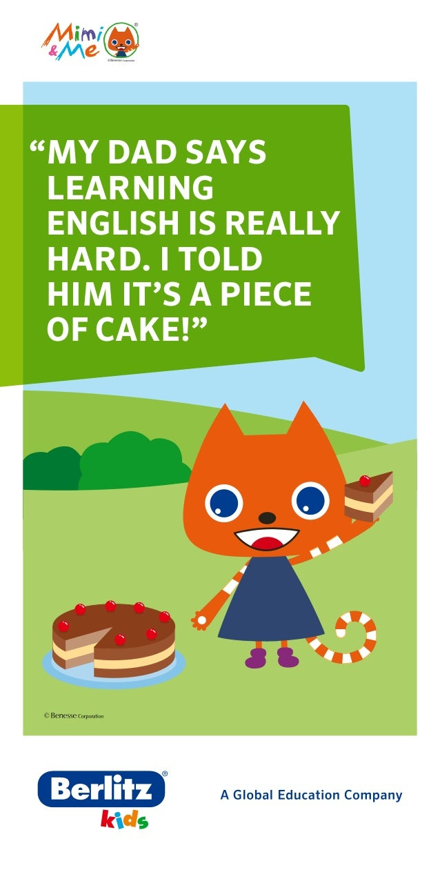 """My dad says learning English is really hard. I told him it's a piece of cake!"""