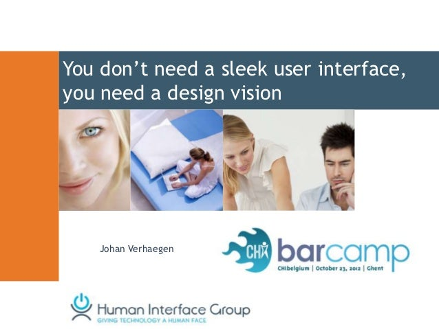 You don't need a sleek user interface,you need a design vision    Johan Verhaegen