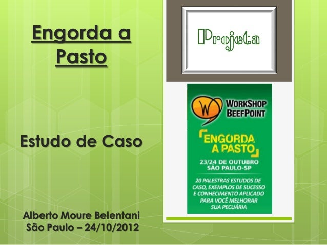 Engorda a   PastoEstudo de CasoAlberto Moure BelentaniSão Paulo – 24/10/2012