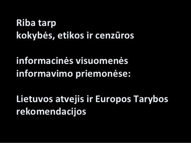 Riba tarpkokybės, etikos ir cenzūrosinformacinės visuomenėsinformavimo priemonėse:Lietuvos atvejis ir Europos Tarybosrekom...