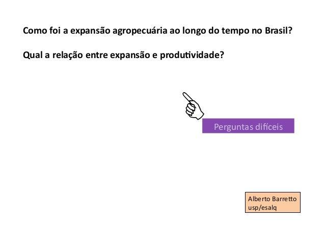 Como foi a expansão agropecuária ao longo do tempo no Brasil? Qual a relação entre expansão...