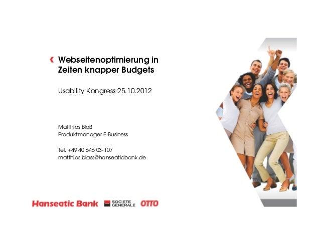 Webseitenoptimierung in Zeiten knapper Budgets Usability Kongress 25.10.2012  Matthias Blaß Produktmanager E-Business Tel....