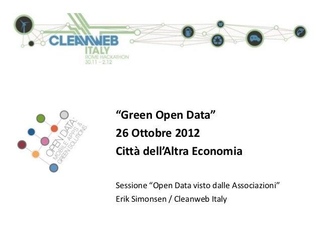 """""""Green Open Data""""26 Ottobre 2012Città dell'Altra EconomiaSessione """"Open Data visto dalle Associazioni""""Erik Simonsen / Clea..."""