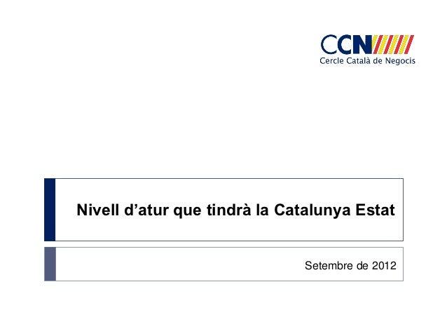 Nivell d'atur que tindrà la Catalunya Estat                              Setembre de 2012