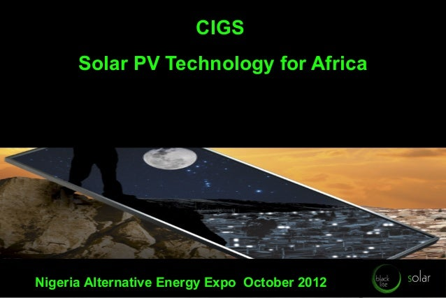 CIGS      Solar PV Technology for AfricaNigeria Alternative Energy Expo October 2012