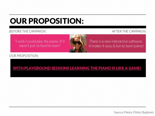 """OUR PROPOSITION:BEFORE THE CAMPAIGN:                                      AFTER THE CAMPAIGN:   """"I wish I could play the p..."""
