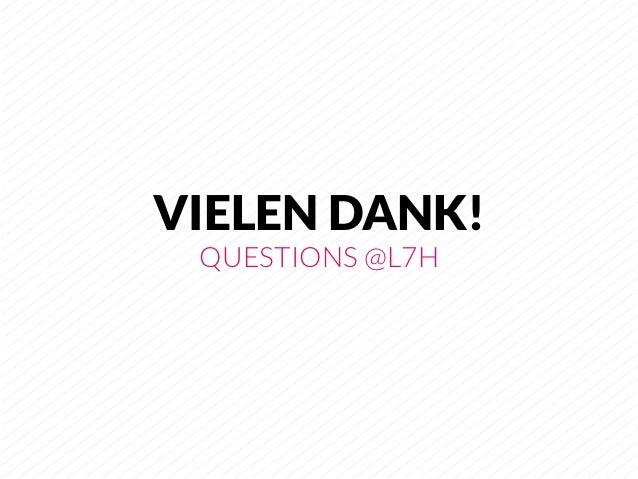 VIELEN DANK! QUESTIONS @L7H