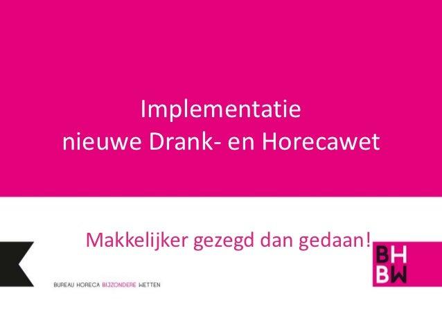 Implementatienieuwe Drank- en Horecawet Makkelijker gezegd dan gedaan!