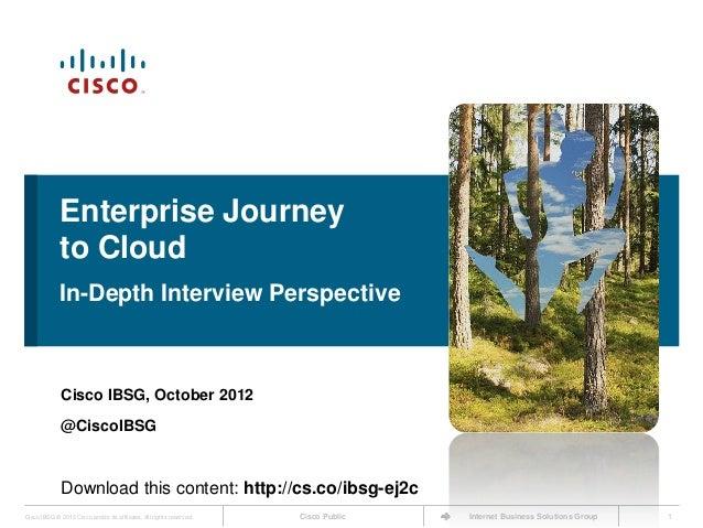Enterprise Journey             to Cloud             In-Depth Interview Perspective              Cisco IBSG, October 2012  ...