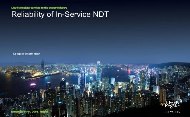 Lloyd's Register services to the energy industryReliability of In-Service NDT Speaker informationNovember 11-14, 2014 Adipec
