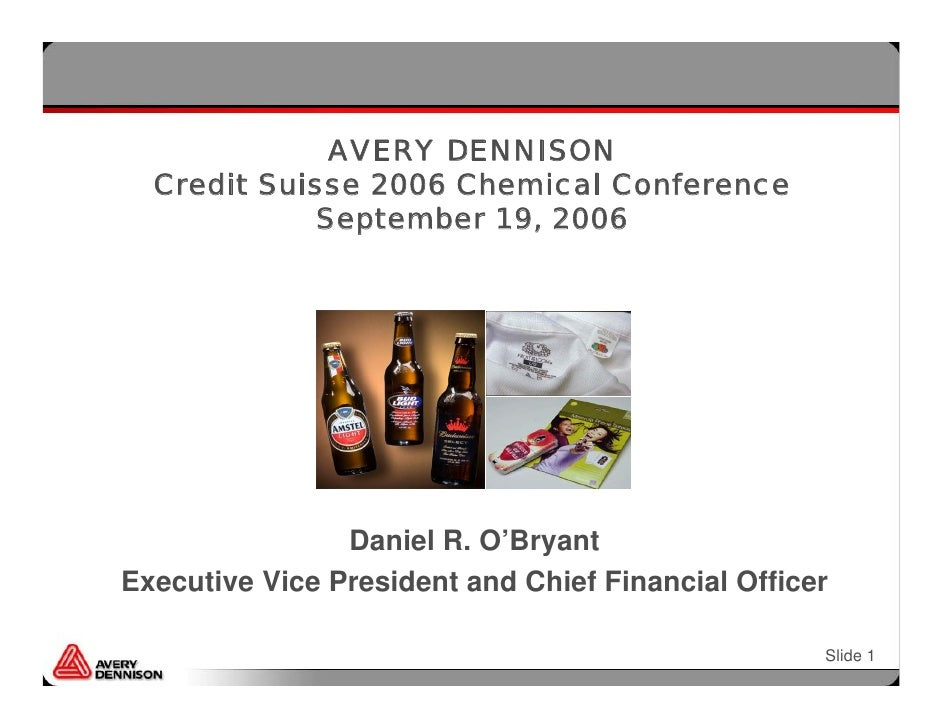 AVERY DENNISON   Credit Suisse 2006 Chemical Conference              September 19, 2006                     Daniel R. O'Br...