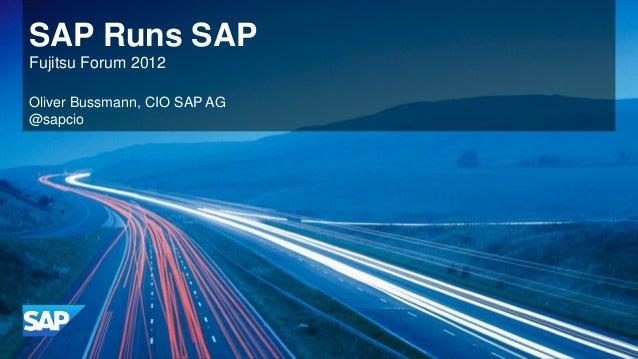 SAP Runs SAPFujitsu Forum 2012Oliver Bussmann, CIO SAP AG@sapcio