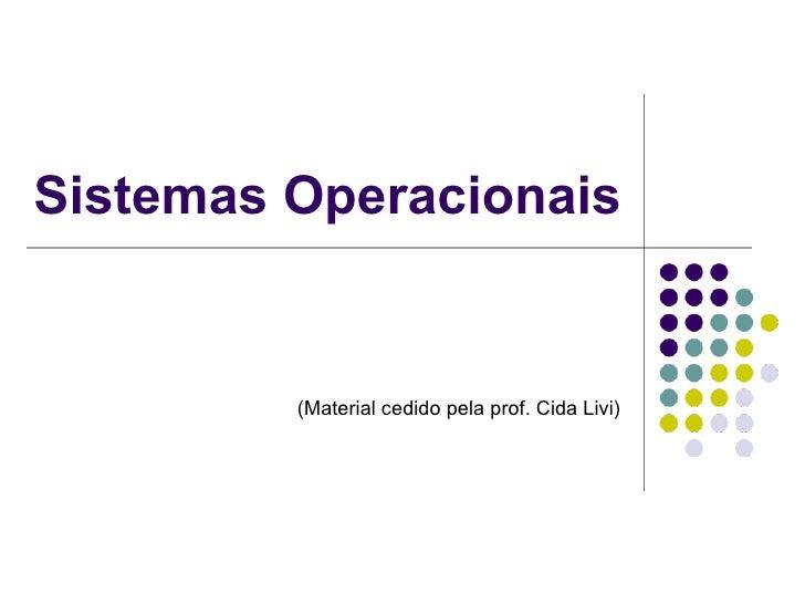 Sistemas Operacionais         (Material cedido pela prof. Cida Livi)