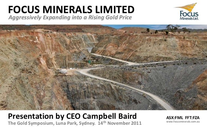 FOCUS MINERALS LIMITEDFFT:FZAASX:FML Aggressively Expanding into a Rising Gold Price Presentation by CEO Campbell Baird   ...