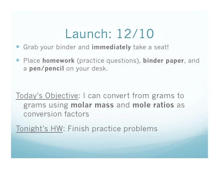 Launch: 12/10  Grab your binder and immediately take a seat!  Place homework (practice questions), binder paper, and  ...