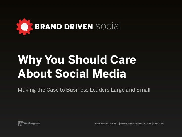 BRAND DRIVEN socialWhy You Should CareAbout Social MediaMaking the Case to Business Leaders Large and Small               ...