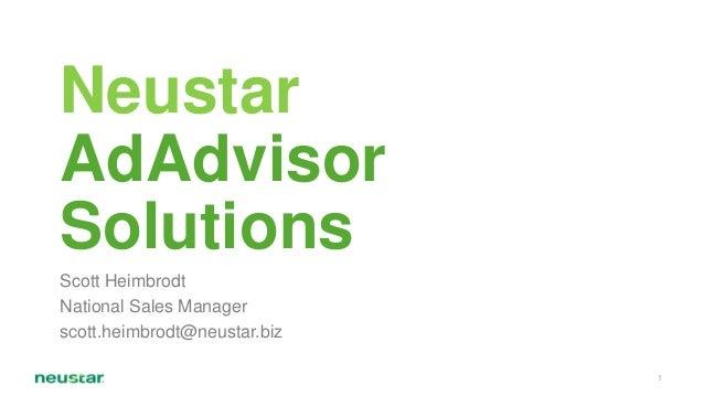 Neustar AdAdvisor Solutions Scott Heimbrodt National Sales Manager scott.heimbrodt@neustar.biz 1
